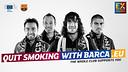 """""""Quit smoking with Barça"""""""
